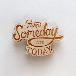 Turn Someday Into Today Magnet